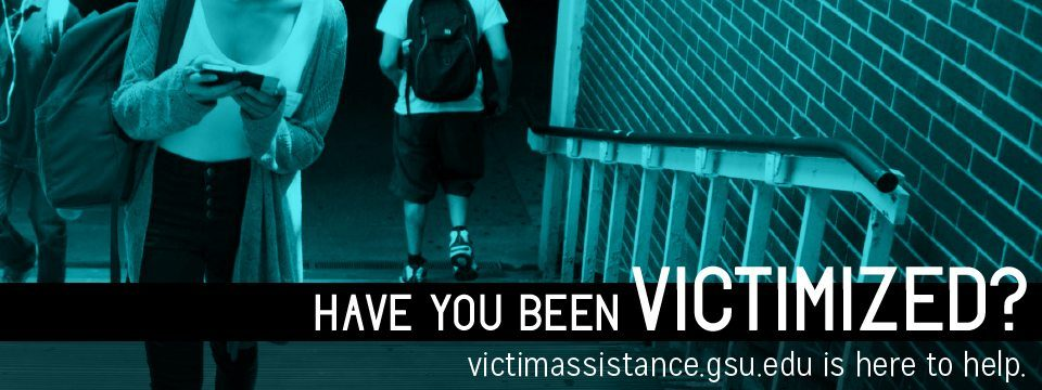 HAVE YOU BEEN VICTIMIZED? victimassistance.gsu.edu is here to help.